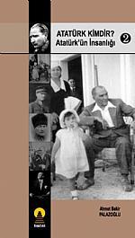 Atatürk Kimdir? 2 -Atatürkün İnsanlığı-