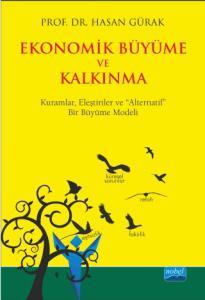 """EKONOMİK BÜYÜME VE KALKINMA - Kuramlar, Eleştiriler ve """"Alternatif"""" Bir Büyüme Modeli"""