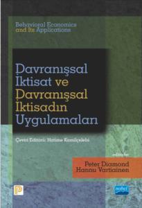 DAVRANIŞSAL İKTİSAT VE DAVRANIŞSAL İKTİSADIN UYGULAMALARI - Behavioral Economics and Its Applications