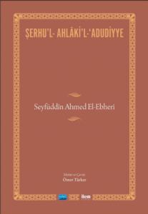 ŞERHU'L-AHLÂKİ'L-ADUDİYYE-Seyfüddîn Ahmed El-Ebherî