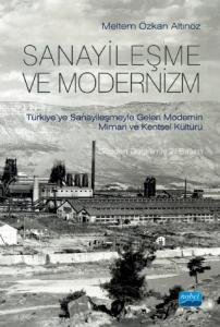 SANAYİLEŞME VE MODERNİZM - Türkiye'ye Sanayileşmeyle Gelen Modernin Mimari Kültürü
