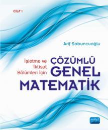 İşletme ve İktisat Bölümleri İçin Çözümlü Genel Matematik - Cilt 1