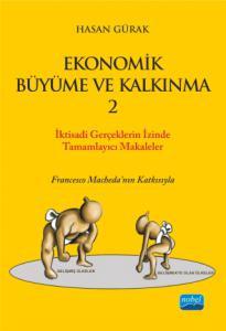 """EKONOMİK BÜYÜME VE KALKINMA - 2  / İktisadi Gerçekler """"Ekonomik Büyüme ve Kalkınma"""" Başlıklı Kitabı Tamamlayıcı Seçilmiş Eserler"""