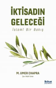 İKTİSADIN GELECEĞİ İslamî Bir Bakış - THE FUTURE OF ECONOMICS: An Islamic Perspective