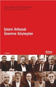 İSLAM İKTİSADI ÜZERİNE SÖYLEŞİLER - İslam İktisadının Dünü, Bugünü, Yarını