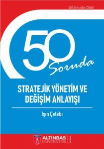 50 SORUDA STRATEJİK YÖNETİM VE DEĞİŞİM ANLAYIŞI