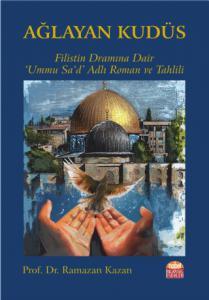 AĞLAYAN KUDÜS - Filistin Dramına Dair Ummu Sa'd Adlı Roman ve Tahlili-