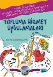 -Müzik Eğitiminde Yeni Nesil Popüler Gençlik Şarkılarıyla Öğretmen ve Öğrencilerimiz İçin- TOPLUMA HİZMET UYGULAMALARI (CD İlaveli)