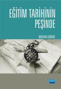 EĞİTİM TARİHİNİN PEŞİNDE Türkiye'de Eğitim Tarihçiliği ve Güncel Tetkikler