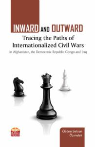INWARD AND OUTWARD: Tracing the Paths of Internationalized Civil Wars in Afghanistan, the Democratic Republic Congo and Iraq