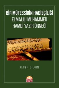 BİR MÜFESSİRİN HADİSÇİLİĞİ: Elmalılı Muhammed Hamdi Yazır Örneği
