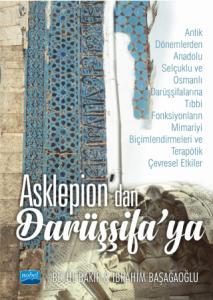 ASKLEPİON'dan DARÜŞŞİFA'ya -Antik Dönemlerden Anadolu Selçuklu ve Osmanlı Darüşşifalarına Tıbbi Fonksiyonların Mimariyi Biçimlendirmeleri ve Terapötik Çevresel Etkiler-