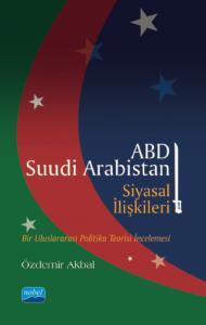 ABD-SUUDİ ARABİSTAN SİYASAL İLİŞKİLERİ - Bir Uluslararası Politika Teorisi İncelemesi