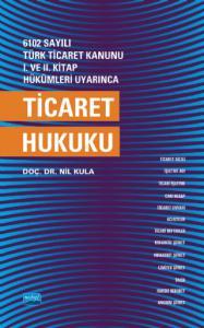 6102 sayılı Türk Ticaret Kanunu I. ve. II. Kitap Hükümleri Uyarınca TİCARET HUKUKU