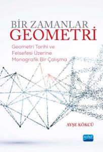 BİR ZAMANLAR GEOMETRİ-Geometri Tarihi ve Felsefesi Üzerine Monografik Bir Çalışma