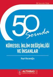 50 SORUDA KÜRESEL İKLİM DEĞİŞİKLİĞİ VE İNSANLAR