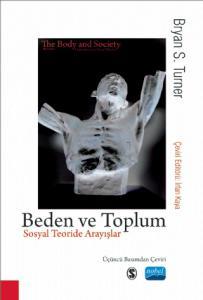BEDEN VE TOPLUM - Sosyal Teoride Arayışlar / THE BODY & SOCIETY - Explorations in Social Theory
