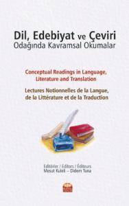 DİL, EDEBİYAT VE ÇEVİRİ ODAĞINDA KAVRAMSAL OKUMALAR - Conceptual Readings in Language, Literature and Translation Lectures notionnelles de la langue, de la littérature et de la traduction