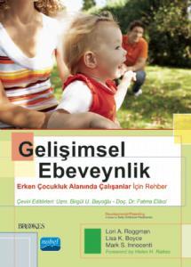 GELİŞİMSEL EBEVEYNLİK - Erken Çocukluk Alanında Çalışanlar İçin Rehber / DEVELOPMENTAL PARENTING - A Guide for Early Childhood Practitioners