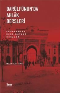 DARÜLFÜNUN'DA AHLÂK DERSLERİ Programlar-Ders Notları-Hocalar