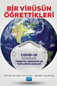 BİR VİRÜSÜN ÖĞRETTİKLERİ - Covid-19 Sonrası Yönetim, Ekonomi ve Toplumun Analizi