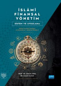 İSLAMİ FİNANSAL YÖNETİM - Sistem ve Uygulama (Konvansiyonel Finansla Mukayeseli)