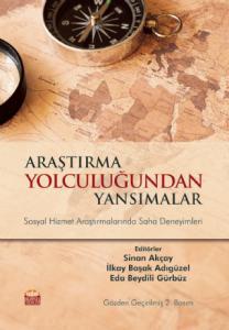 ARAŞTIRMA YOLCULUĞUNDAN YANSIMALAR - Sosyal Hizmet Araştırmalarında Saha Deneyimleri