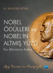 NOBEL ÖDÜLLERİ ve NOBEL'İN ALTMIŞ YÜZÜ - Fen Bilimlerine Katkısı