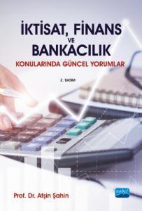İktisat, Finans ve Bankacılık Konularında Güncel Yorumlar