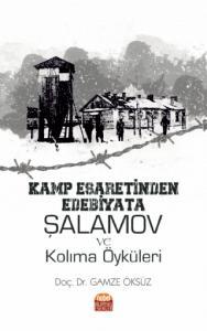 Kamp Esaretinden Edebiyata: ŞALAMOV VE KOLIMA ÖYKÜLERİ