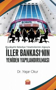 Büyükşehir Belediye Yöneticilerinin Algısıyla İLLER BANKASI'NIN YENİDEN YAPILANDIRILMASI
