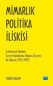 MİMARLIK - POLİTİKA İLİŞKİSİ - Cumhuriyet Dönemi Turizm Konaklama Yapıları Üzerine Bir Okuma (1923-1993)