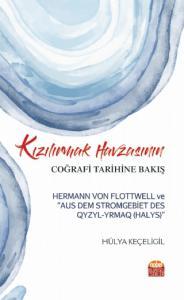 "Kızılırmak Havzasının Coğrafi Tarihine Bakış: Hermann Von Flottwell ve ""Aus Dem Stromgebiet Des Qyzyl-Yrmaq (Halys)"""