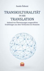 TRANSKULTURALITÄT IN DER TRANSLATION Anhand von Übersetzungen ausgewählter Erzählungen aus dem Türkischen ins Deutsche