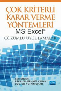 ÇOK KRİTERLİ KARAR VERME YÖNTEMLERİ: MS Excel® Çözümlü Uygulamalar