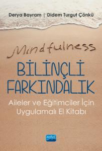 Mindfulness-Bilinçli Farkındalık - Aileler ve Eğitimciler İçin Uygulamalı El Kitabı