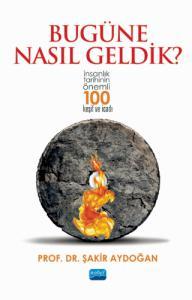 BUGÜNE NASIL GELDİK? - İnsanlık Tarihinin Önemli 100 Keşif ve İcadı