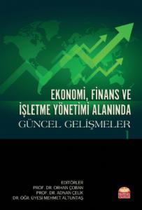 Ekonomi, Finans ve İşletme Yönetimi Alanında Güncel Gelişmeler - I