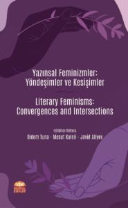 YAZINSAL FEMİNİZMLER: YÖNDEŞİMLER VE KESİŞİMLER / Literary Feminisms: Convergences and Intersections