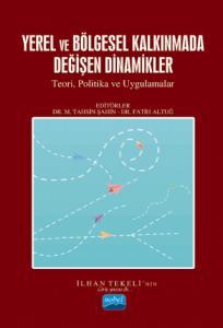 YEREL VE BÖLGESEL KALKINMADA DEĞİŞEN DİNAMİKLER - Teori, Politikalar ve Uygulamalar