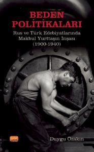 BEDEN POLİTİKALARI: Rus ve Türk Edebiyatlarında Makbul Yurttaşın İnşası (1900-1940)
