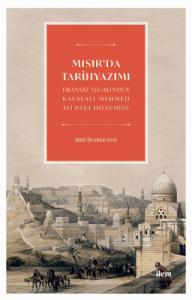 MISIR'DA TARİHYAZIMI - Fransız İşgalinden Kavalalı Mehmed Ali Pasa Dönemine
