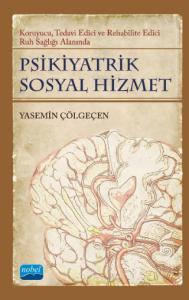 PSİKİYATRİK SOSYAL HİZMET / Koruyucu, Tedavi Edici, Rehabilite Edici Ruh Sağlığı Alanında