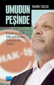 UMUDUN PEŞİNDE -Mahmut Arslan- Emek ve Hak Mücadelesine Adanan Bir Ömür