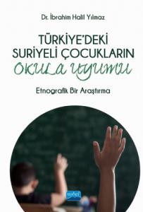 TÜRKİYE'DEKİ SURİYELİ ÇOCUKLARIN OKULA UYUMU - Etnografik Bir Araştırma