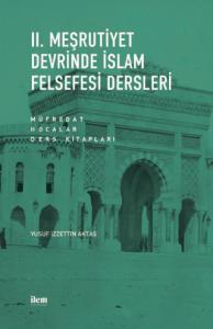 II. MEŞRUTİYET DEVRİNDE İSLAM FELSEFESİ DERSLERİ Müfredat - Hocalar - Ders Kitapları