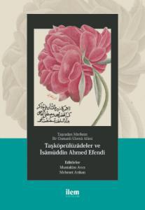 Taşradan Merkeze Bir Osmanlı Ulemâ Ailesi - TAŞKÖPRÜLÜZÂDELER ve İSÂMÜDDİN AHMED EFENDİ