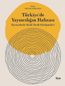 TÜRKİYE'DE YAYINCILIĞIN HAFIZASI - Yayıncılarla Sözlü Tarih Görüşmeleri