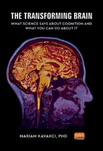 THE TRANSFORMING BRAIN: What Science Says About Cognition and What You Can Do About It