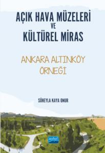 AÇIK HAVA MÜZELERİ VE KÜLTÜREL MİRAS -Ankara Altınköy Örneği-